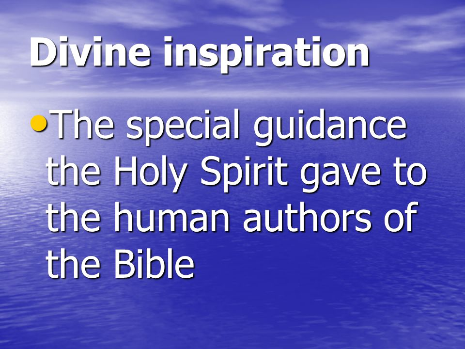 Divine inspiration The special guidance the Holy Spirit gave to the human authors of the Bible