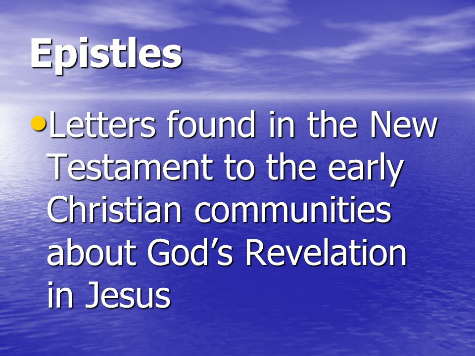 Epistles Letters found in the New Testament to the early Christian communities about God's Revelation in Jesus.