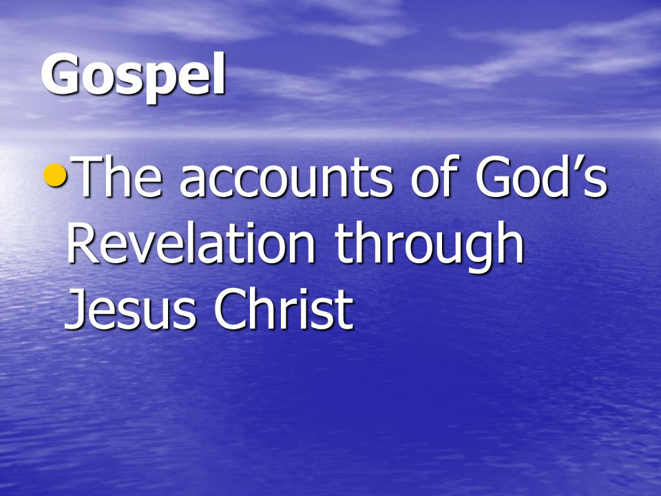 Gospel The accounts of God's Revelation through Jesus Christ