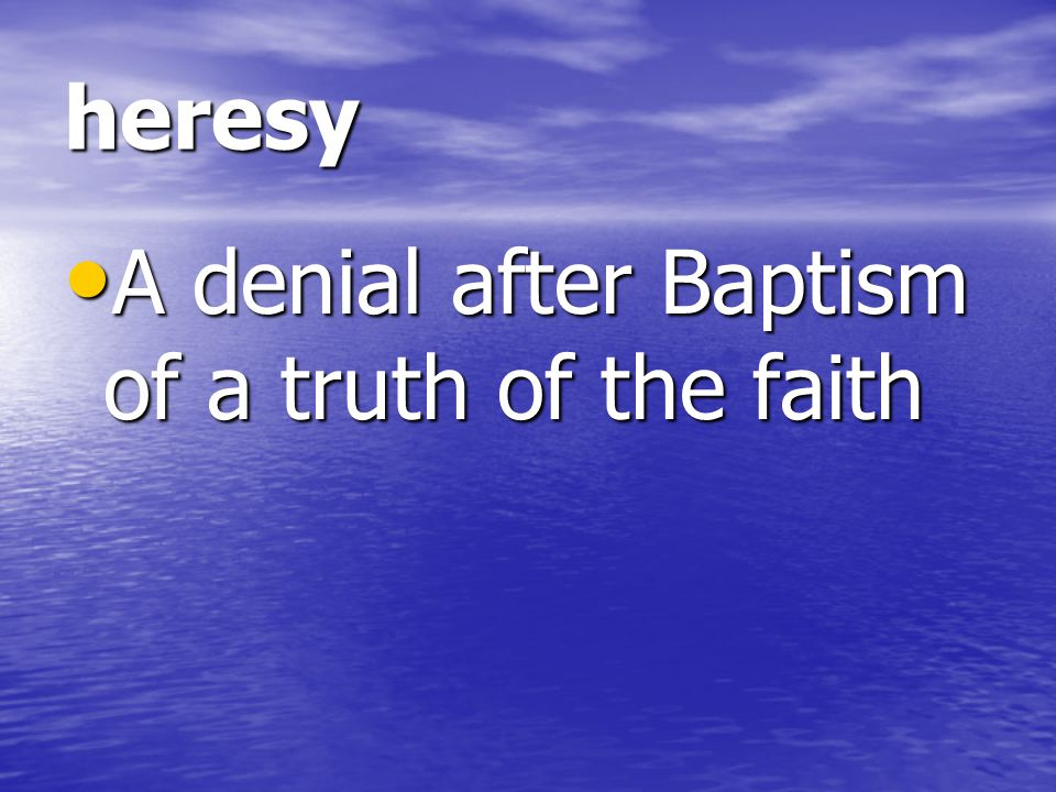 heresy A denial after Baptism of a truth of the faith