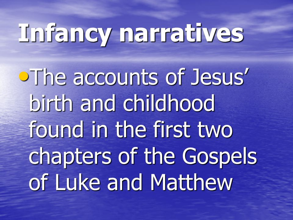 Infancy narratives The accounts of Jesus' birth and childhood found in the first two chapters of the Gospels of Luke and Matthew.