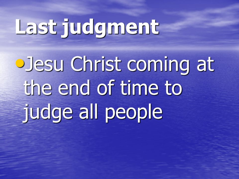 Last judgment Jesu Christ coming at the end of time to judge all people