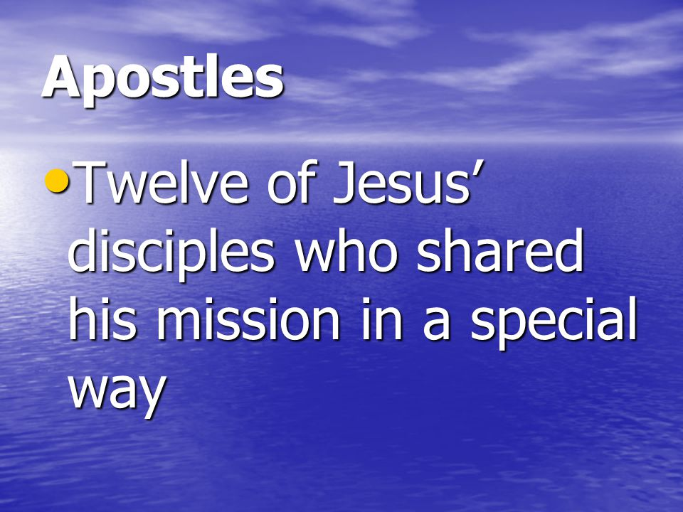 Apostles Twelve of Jesus' disciples who shared his mission in a special way