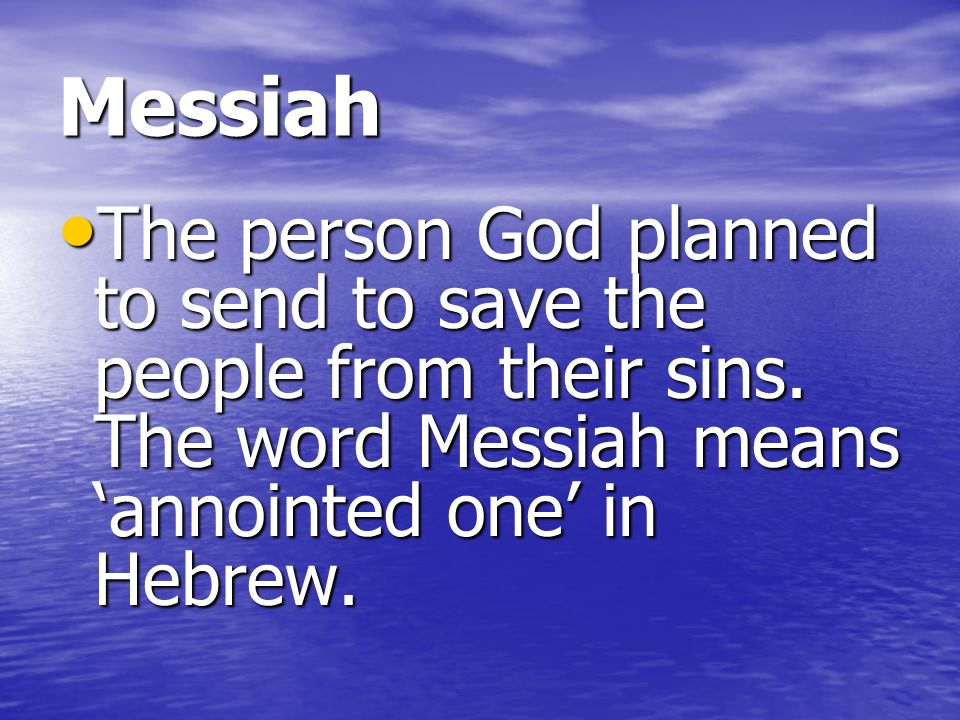 Messiah The person God planned to send to save the people from their sins.