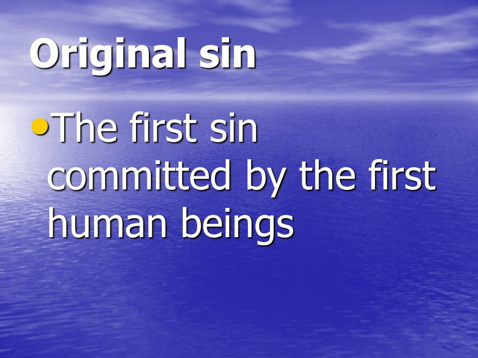 Original sin The first sin committed by the first human beings