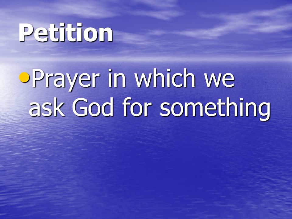 Petition Prayer in which we ask God for something