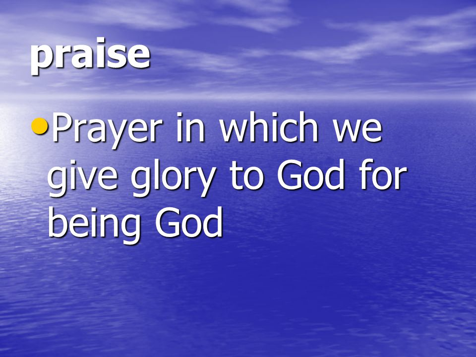 praise Prayer in which we give glory to God for being God