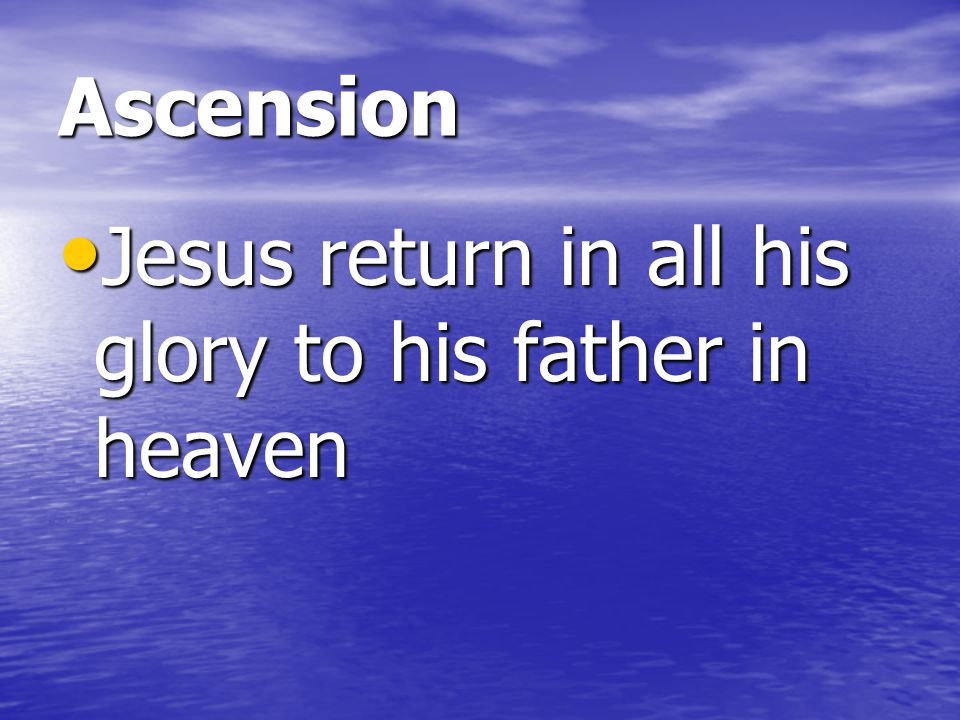 Ascension Jesus return in all his glory to his father in heaven