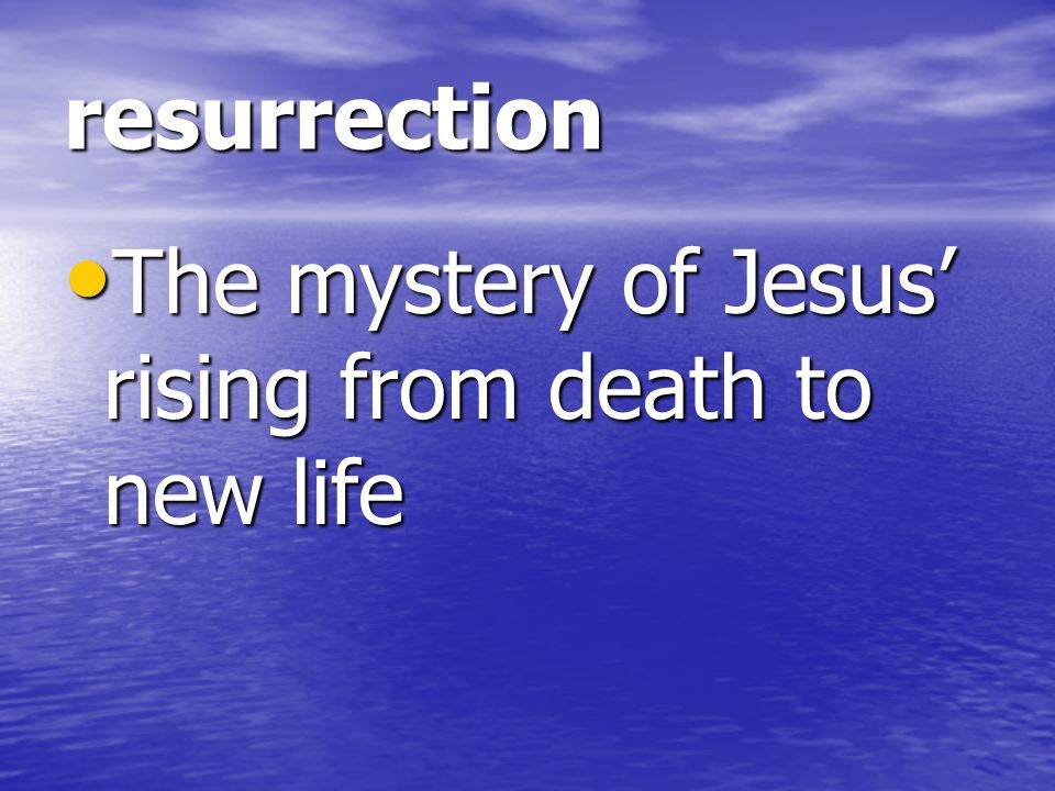resurrection The mystery of Jesus' rising from death to new life