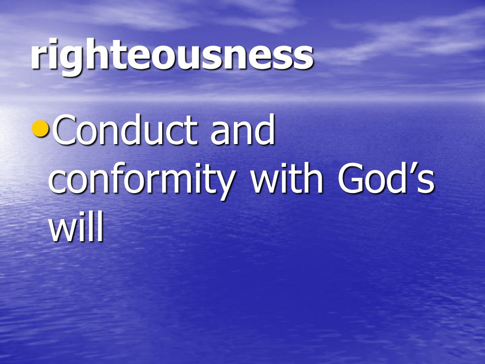 righteousness Conduct and conformity with God's will