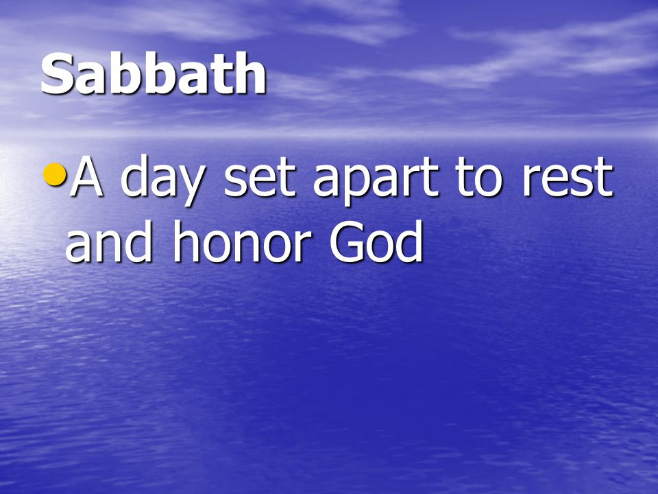 Sabbath A day set apart to rest and honor God
