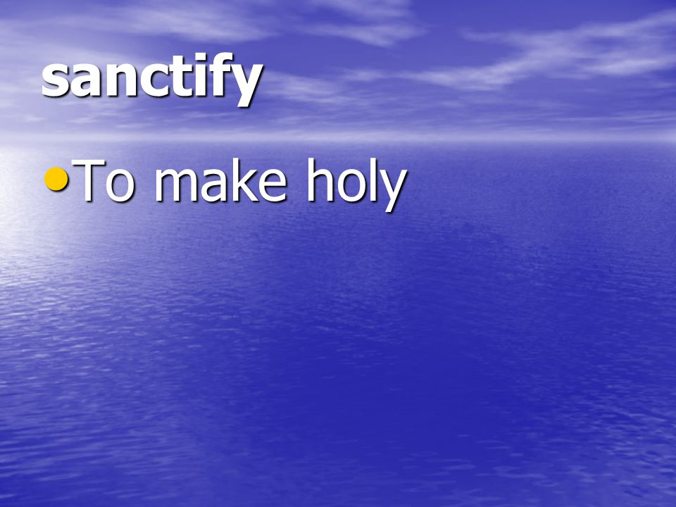 sanctify To make holy