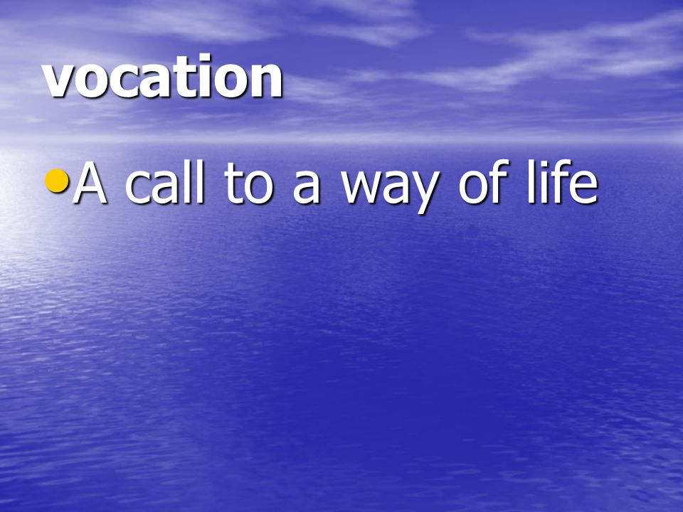 vocation A call to a way of life