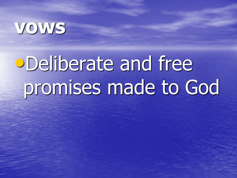 vows Deliberate and free promises made to God