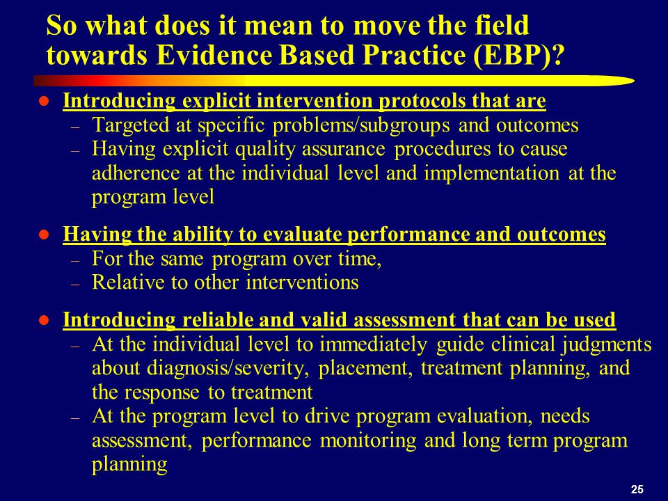 Dennis 4/12/2017. So what does it mean to move the field towards Evidence Based Practice (EBP)