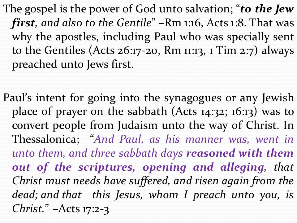 The gospel is the power of God unto salvation; to the Jew first, and also to the Gentile –Rm 1:16, Acts 1:8.