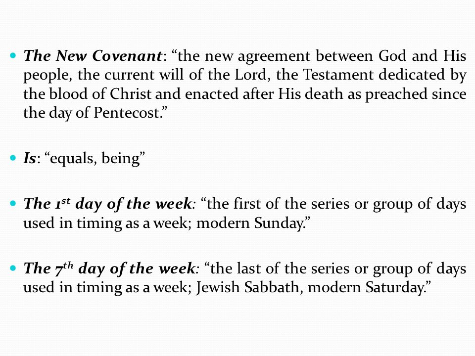 The New Covenant: the new agreement between God and His people, the current will of the Lord, the Testament dedicated by the blood of Christ and enacted after His death as preached since the day of Pentecost.