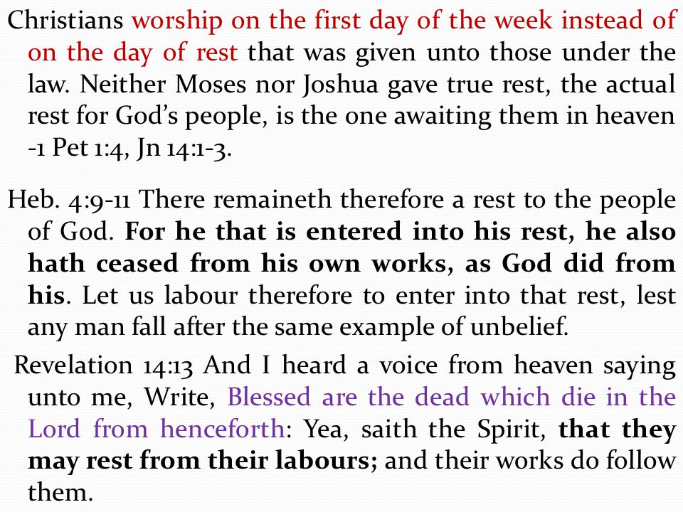 Christians worship on the first day of the week instead of on the day of rest that was given unto those under the law.