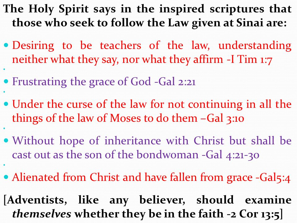 The Holy Spirit says in the inspired scriptures that those who seek to follow the Law given at Sinai are: