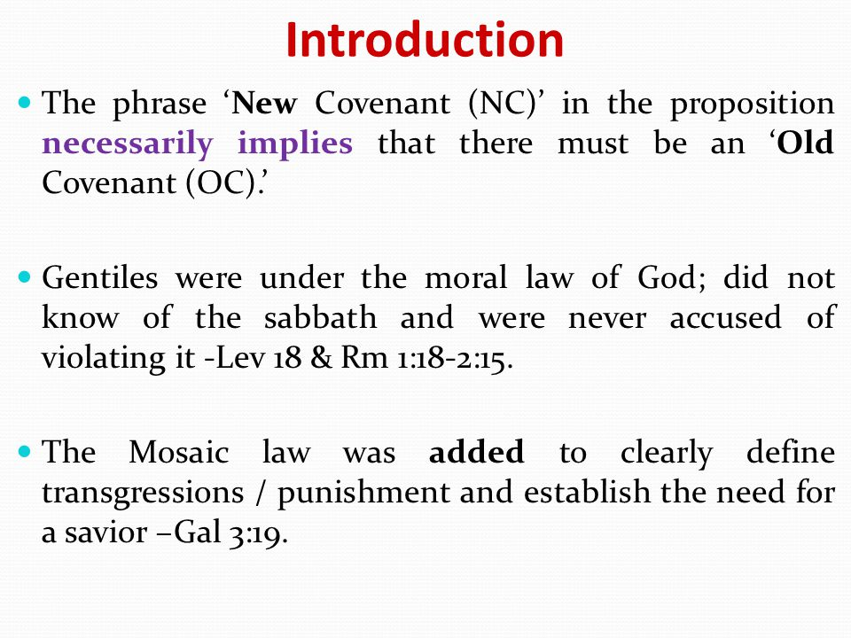 Introduction The phrase 'New Covenant (NC)' in the proposition necessarily implies that there must be an 'Old Covenant (OC).'
