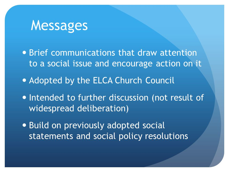 Messages Brief communications that draw attention to a social issue and encourage action on it. Adopted by the ELCA Church Council.