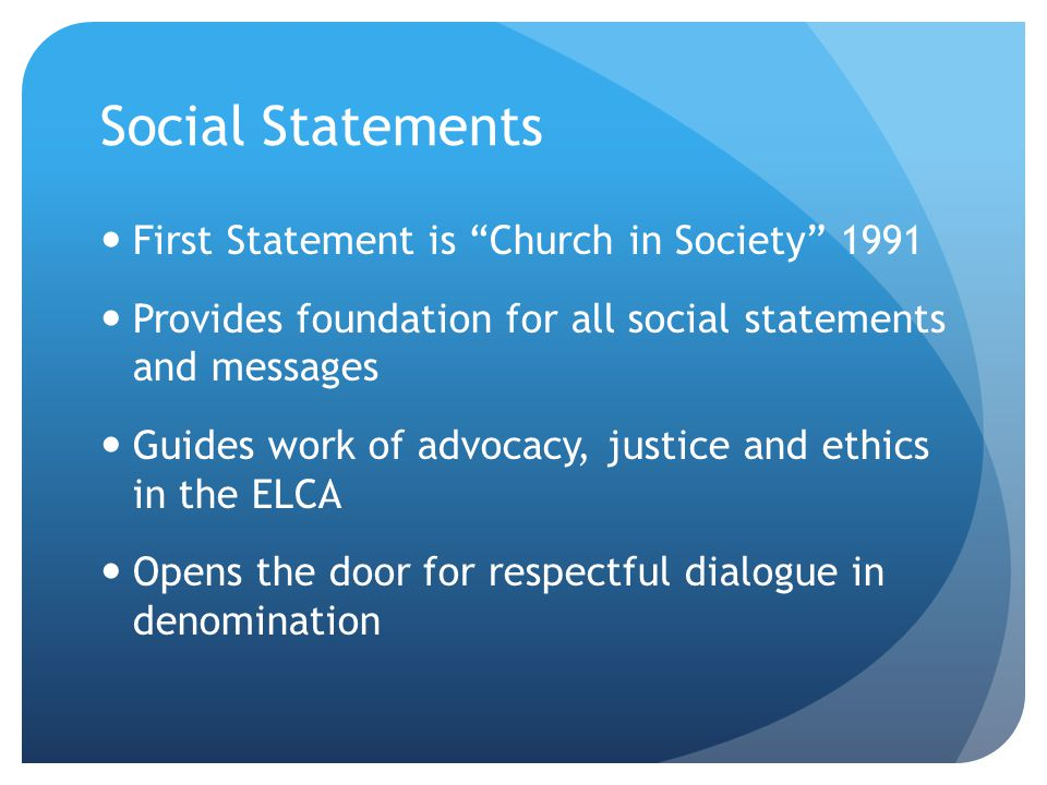 Social Statements First Statement is Church in Society 1991