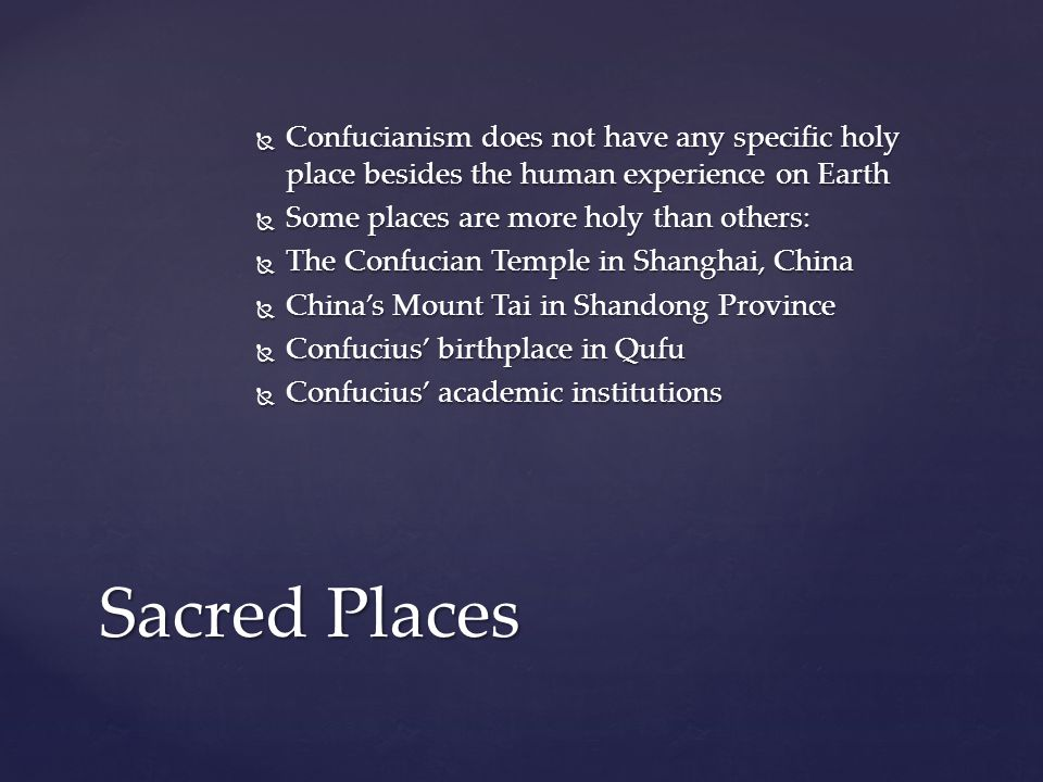 Confucianism does not have any specific holy place besides the human experience on Earth