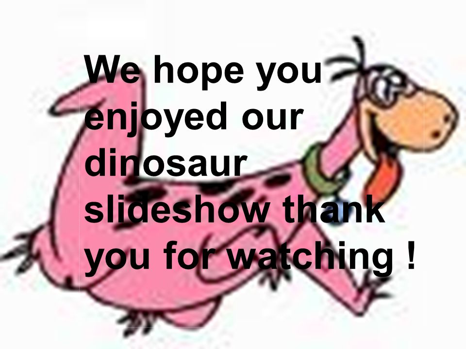 We hope you enjoyed our dinosaur slideshow thank you for watching !