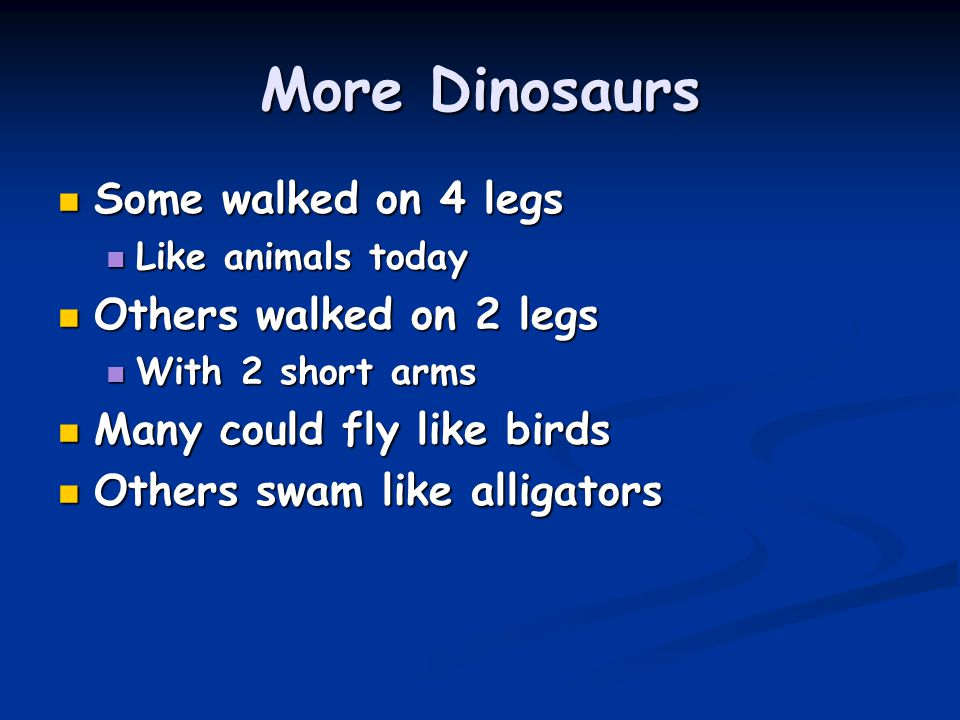 More Dinosaurs Some walked on 4 legs Others walked on 2 legs