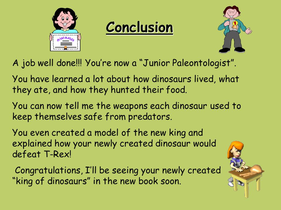 Conclusion A job well done!!! You're now a Junior Paleontologist .