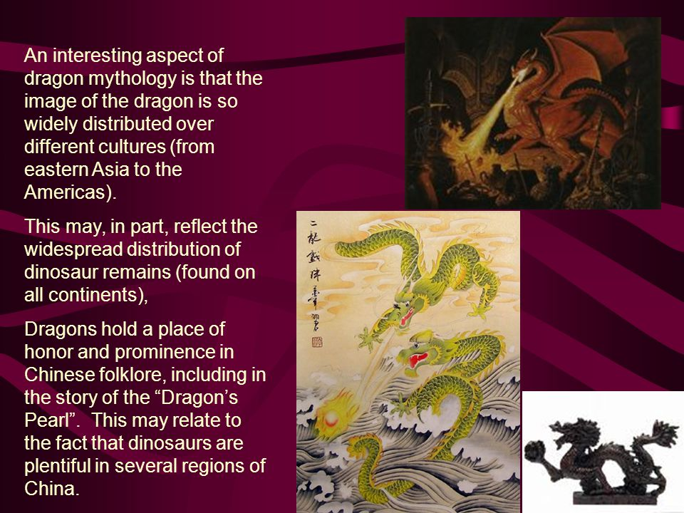An interesting aspect of dragon mythology is that the image of the dragon is so widely distributed over different cultures (from eastern Asia to the Americas).