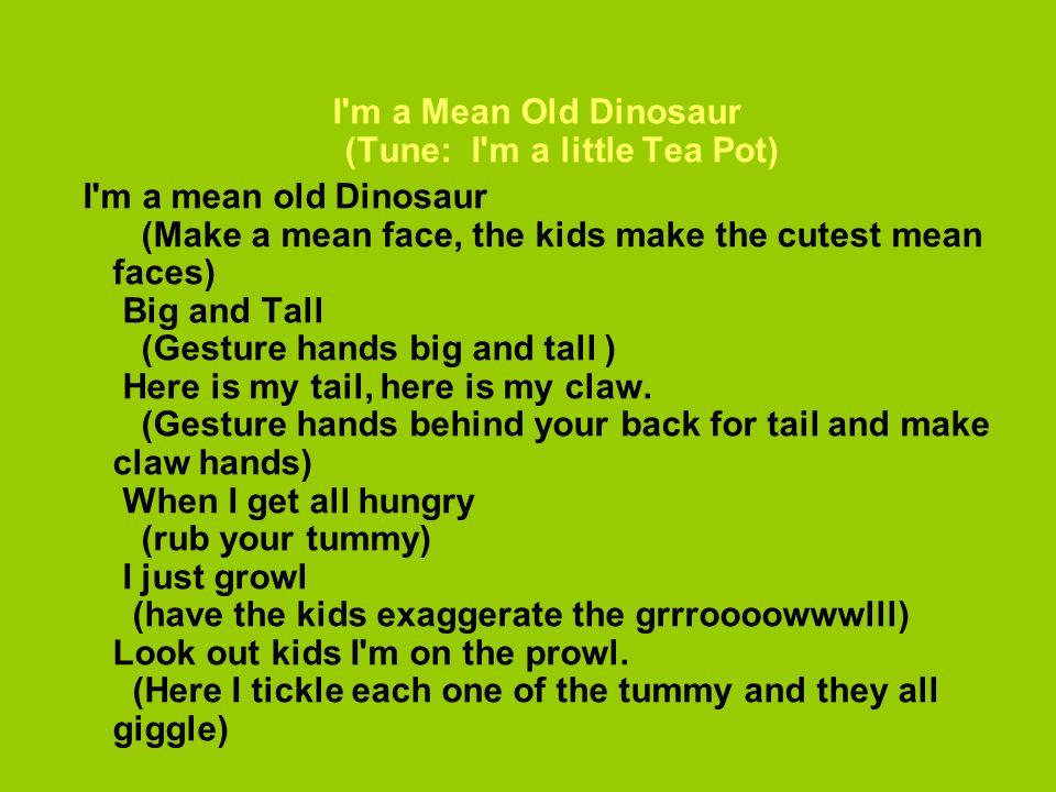 I m a Mean Old Dinosaur (Tune: I m a little Tea Pot)