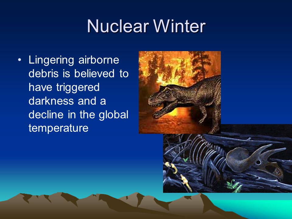 Nuclear Winter Lingering airborne debris is believed to have triggered darkness and a decline in the global temperature.