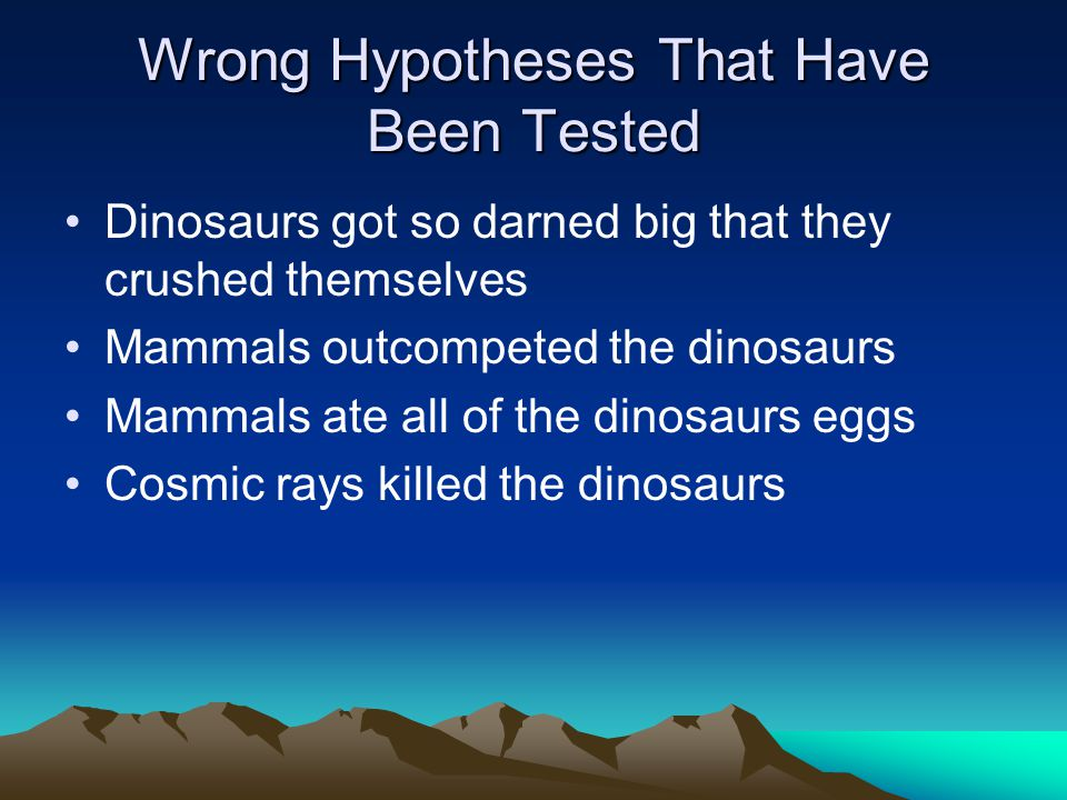 Wrong Hypotheses That Have Been Tested