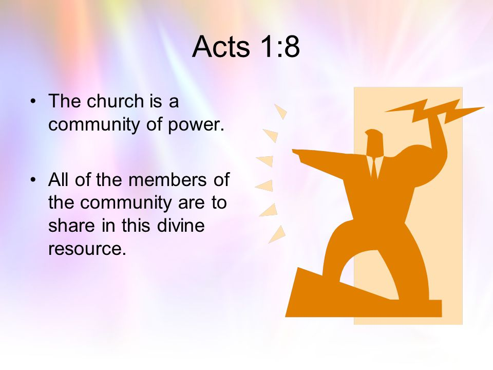Acts 1:8 The church is a community of power.