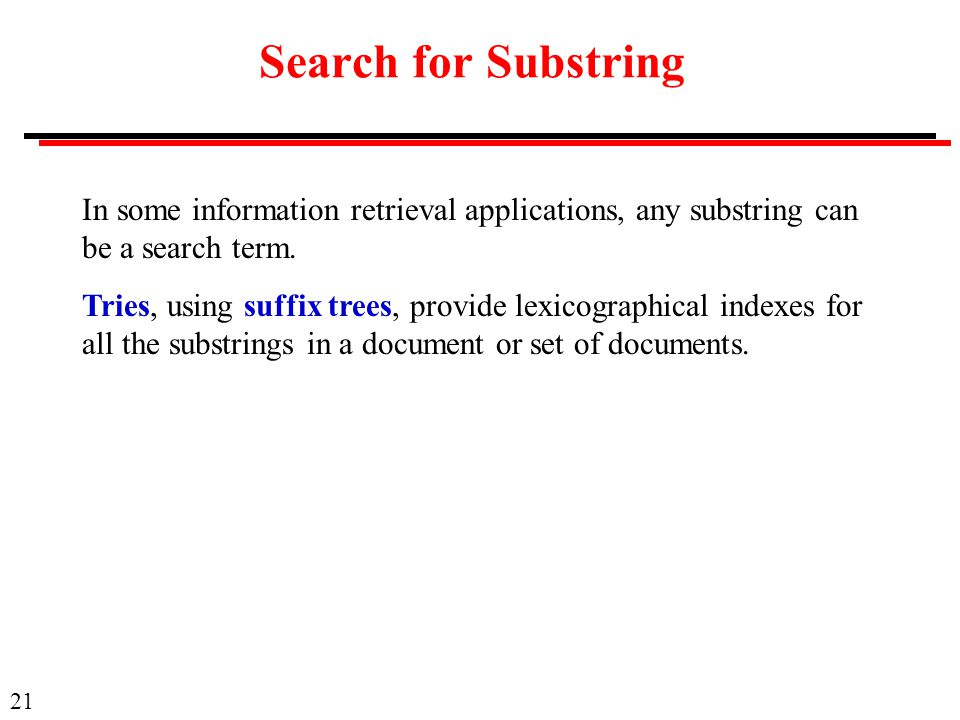 Search for Substring In some information retrieval applications, any substring can be a search term.