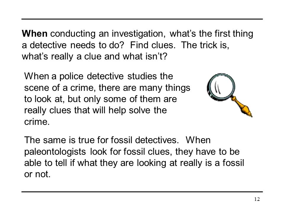 When conducting an investigation, what's the first thing a detective needs to do Find clues. The trick is, what's really a clue and what isn't