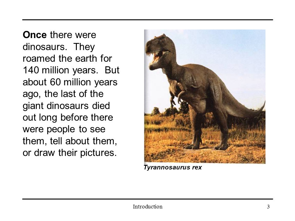 Once there were dinosaurs. They roamed the earth for 140 million years