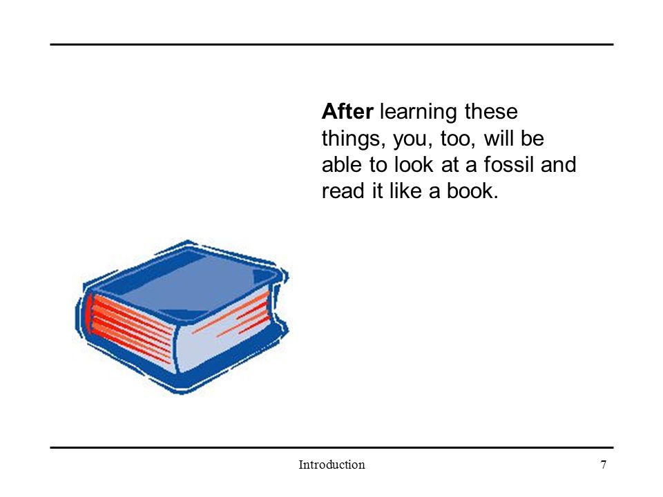 After learning these things, you, too, will be able to look at a fossil and read it like a book.