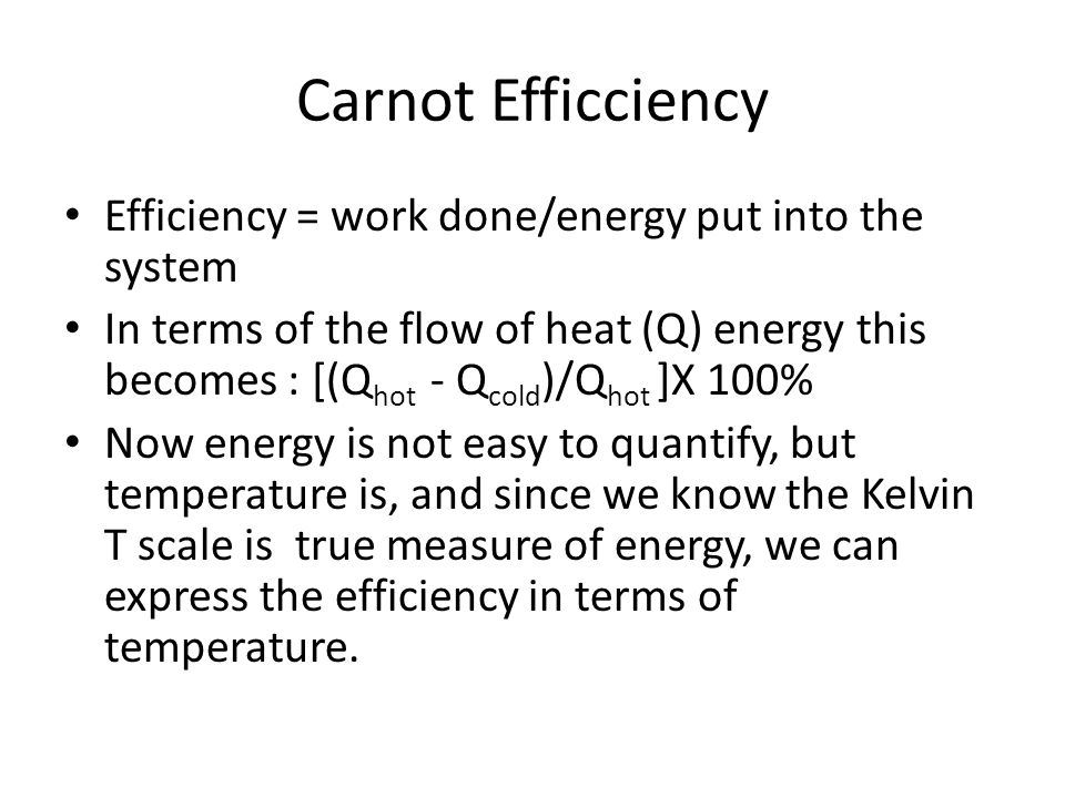 Carnot Efficciency Efficiency = work done/energy put into the system