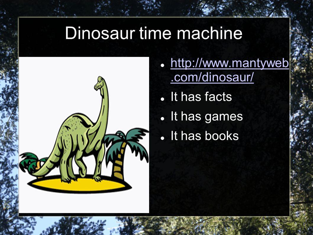 Dinosaur time machine http://www.mantyweb .com/dinosaur/ It has facts