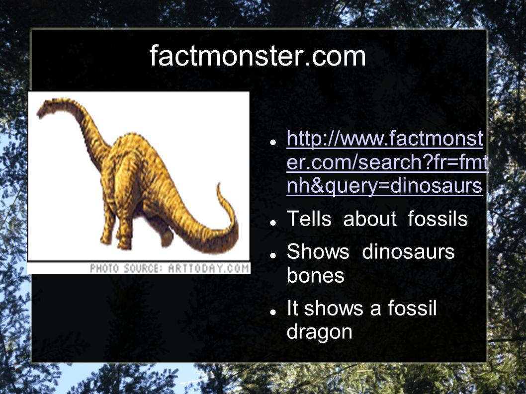 factmonster.com http://www.factmonst er.com/search fr=fmt nh&query=dinosaurs. Tells about fossils.