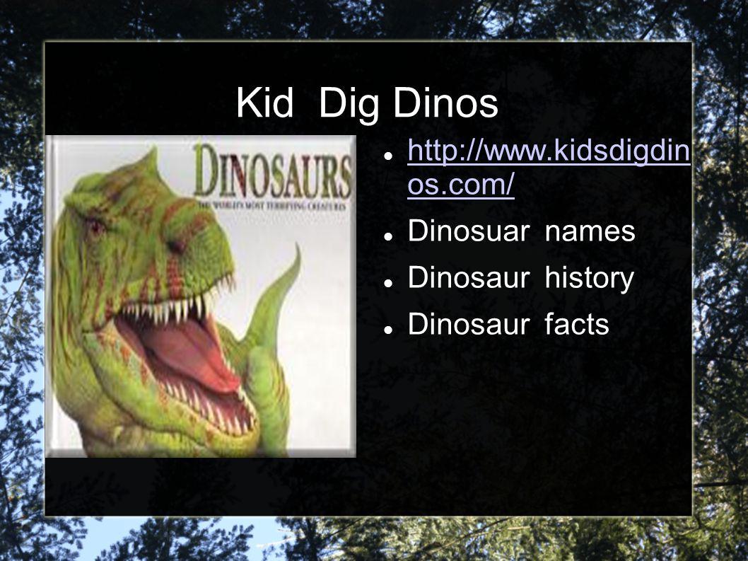Kid Dig Dinos http://www.kidsdigdin os.com/ Dinosuar names