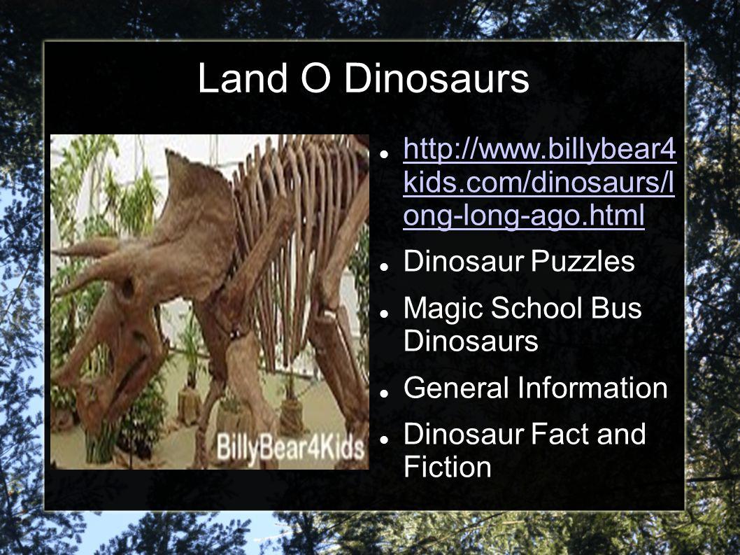 Land O Dinosaurs http://www.billybear4 kids.com/dinosaurs/l ong-long-ago.html. Dinosaur Puzzles. Magic School Bus Dinosaurs.