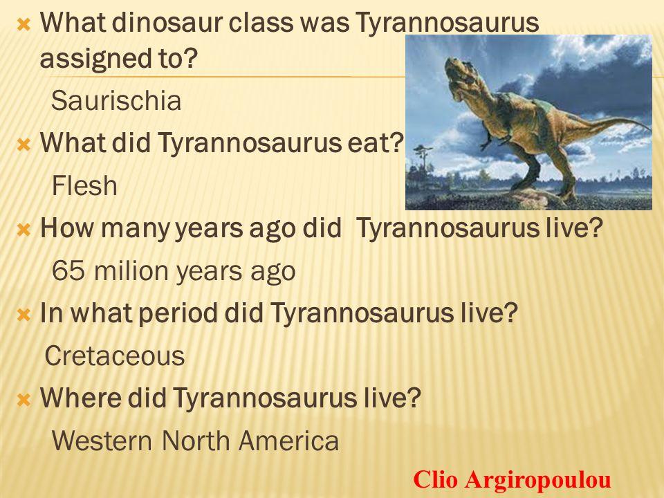 What dinosaur class was Tyrannosaurus assigned to Saurischia