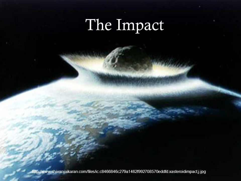 The Impact The Impact. http://www.shivanjaikaran.com/files/ic.c8466846c279a1462f992708570eddfd.xasteroidimpact,j.jpg.