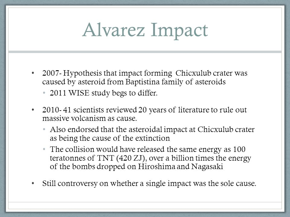 Alvarez Impact 2007- Hypothesis that impact forming Chicxulub crater was caused by asteroid from Baptistina family of asteroids.