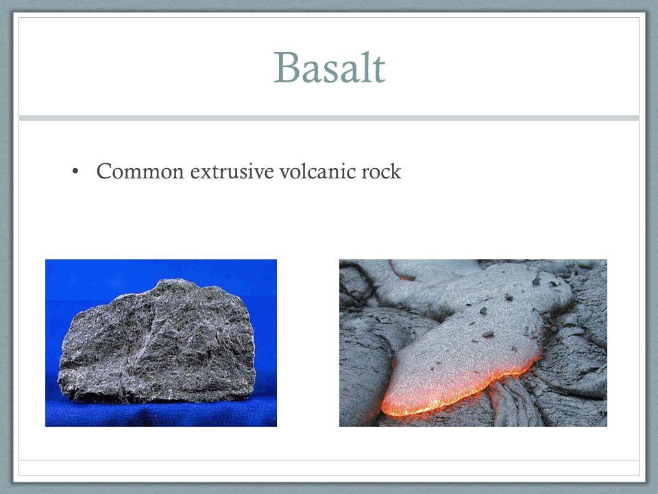 Basalt Common extrusive volcanic rock
