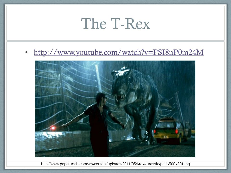 The T-Rex http://www.youtube.com/watch v=PSI8nP0m24M