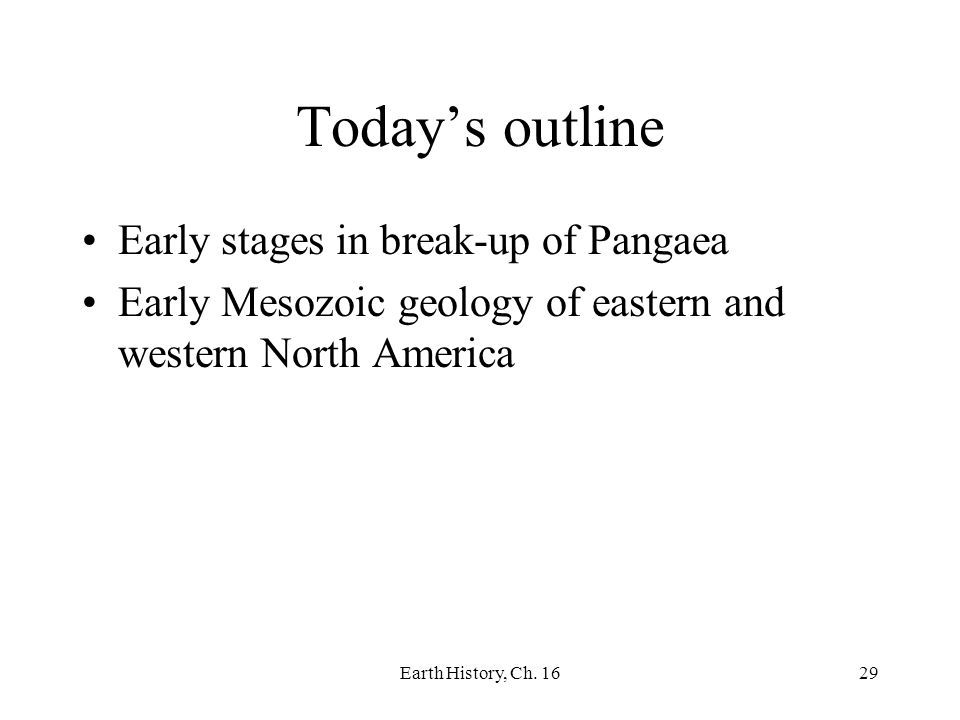 Today's outline Early stages in break-up of Pangaea